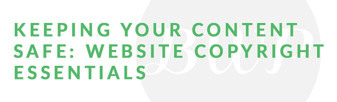 Keeping Your Content Safe: Website Copyright Essentials